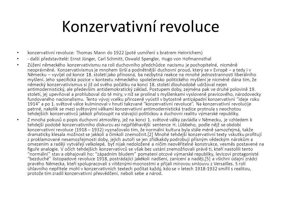 Konzervativní revoluce konzervativní revoluce: Thomas Mann do 1922 (poté usmíření s bratrem Heinrichem) - další představitelé: Ernst Jünger, Carl Schm