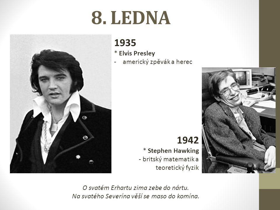 8. LEDNA 1935 * Elvis Presley -americký zpěvák a herec O svatém Erhartu zima zebe do nártu.
