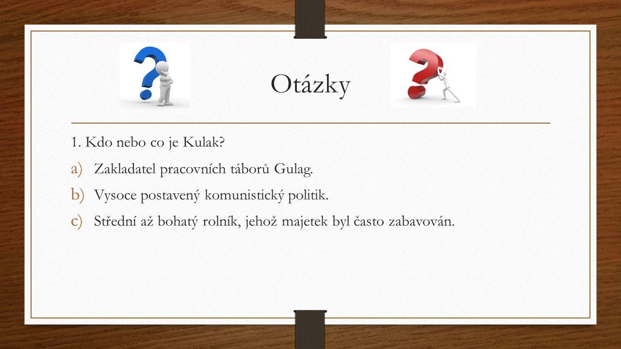 Otázky 1. Kdo nebo co je Kulak. a) Zakladatel pracovních táborů Gulag.