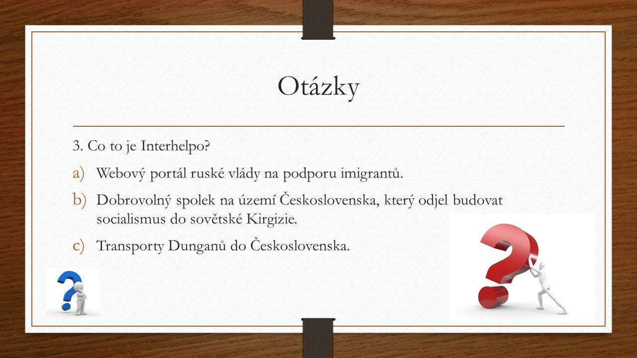 Otázky 3. Co to je Interhelpo? a) Webový portál ruské vlády na podporu imigrantů. b) Dobrovolný spolek na území Československa, který odjel budovat so