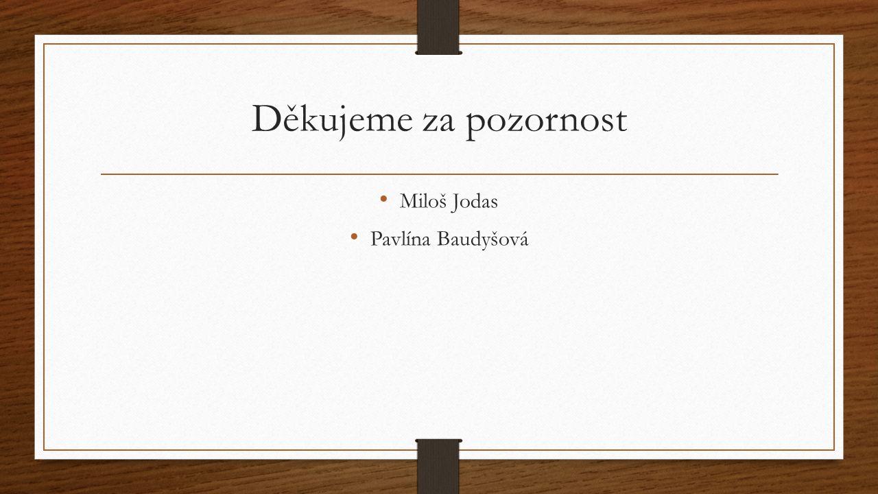Děkujeme za pozornost Miloš Jodas Pavlína Baudyšová