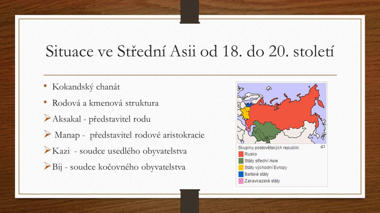 Situace ve Střední Asii od 18. do 20. století Kokandský chanát Rodová a kmenová struktura  Aksakal - představitel rodu  Manap - představitel rodové