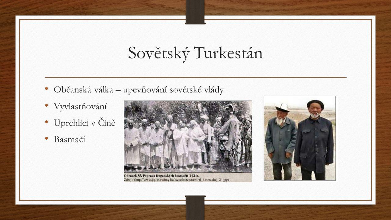 Sovětský Turkestán Občanská válka – upevňování sovětské vlády Vyvlastňování Uprchlíci v Číně Basmači