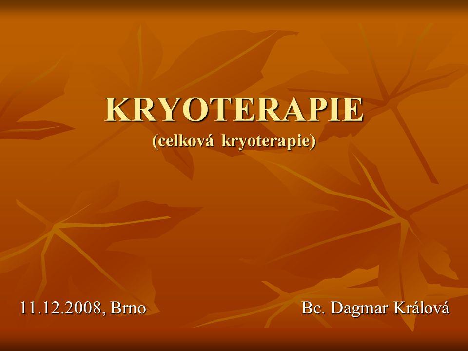 KRYOTERAPIE (celková kryoterapie) 11.12.2008, Brno Bc. Dagmar Králová