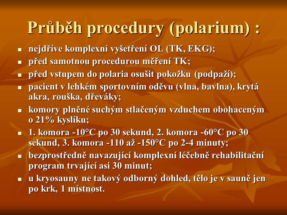 Průběh procedury (polarium) : nejdříve komplexní vyšetření OL (TK, EKG); nejdříve komplexní vyšetření OL (TK, EKG); před samotnou procedurou měření TK; před samotnou procedurou měření TK; před vstupem do polaria osušit pokožku (podpaží); před vstupem do polaria osušit pokožku (podpaží); pacient v lehkém sportovním oděvu (vlna, bavlna), krytá akra, rouška, dřeváky; pacient v lehkém sportovním oděvu (vlna, bavlna), krytá akra, rouška, dřeváky; komory plněné suchým stlačeným vzduchem obohaceným o 21% kyslíku; komory plněné suchým stlačeným vzduchem obohaceným o 21% kyslíku; 1.