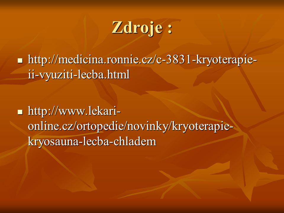 Zdroje : http://medicina.ronnie.cz/c-3831-kryoterapie- ii-vyuziti-lecba.html http://medicina.ronnie.cz/c-3831-kryoterapie- ii-vyuziti-lecba.html http://www.lekari- online.cz/ortopedie/novinky/kryoterapie- kryosauna-lecba-chladem http://www.lekari- online.cz/ortopedie/novinky/kryoterapie- kryosauna-lecba-chladem