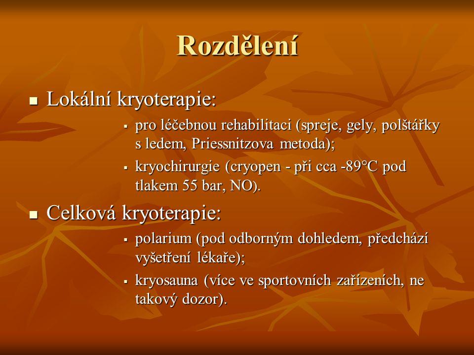 Rozdělení Lokální kryoterapie: Lokální kryoterapie:  pro léčebnou rehabilitaci (spreje, gely, polštářky s ledem, Priessnitzova metoda);  kryochirurgie (cryopen - při cca -89°C pod tlakem 55 bar, NO ).