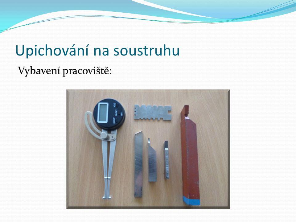 Upichování na soustruhu Základní nastavení 1) Příprava nástrojů a měřidel.