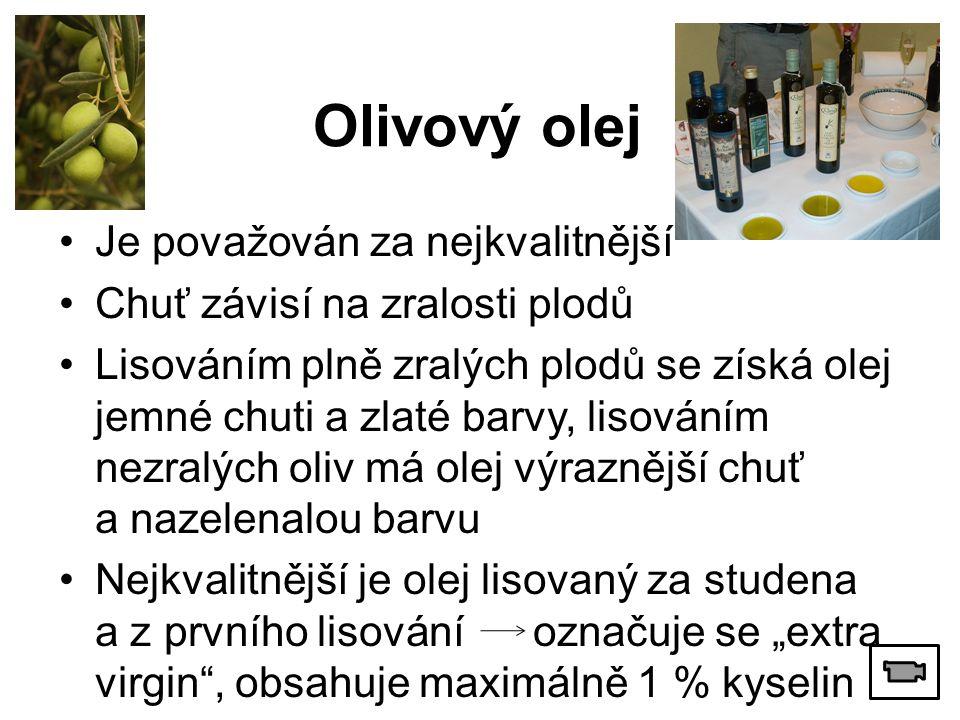 """Je považován za nejkvalitnější Chuť závisí na zralosti plodů Lisováním plně zralých plodů se získá olej jemné chuti a zlaté barvy, lisováním nezralých oliv má olej výraznější chuť a nazelenalou barvu Nejkvalitnější je olej lisovaný za studena a z prvního lisování označuje se """"extra virgin , obsahuje maximálně 1 % kyselin Olivový olej"""