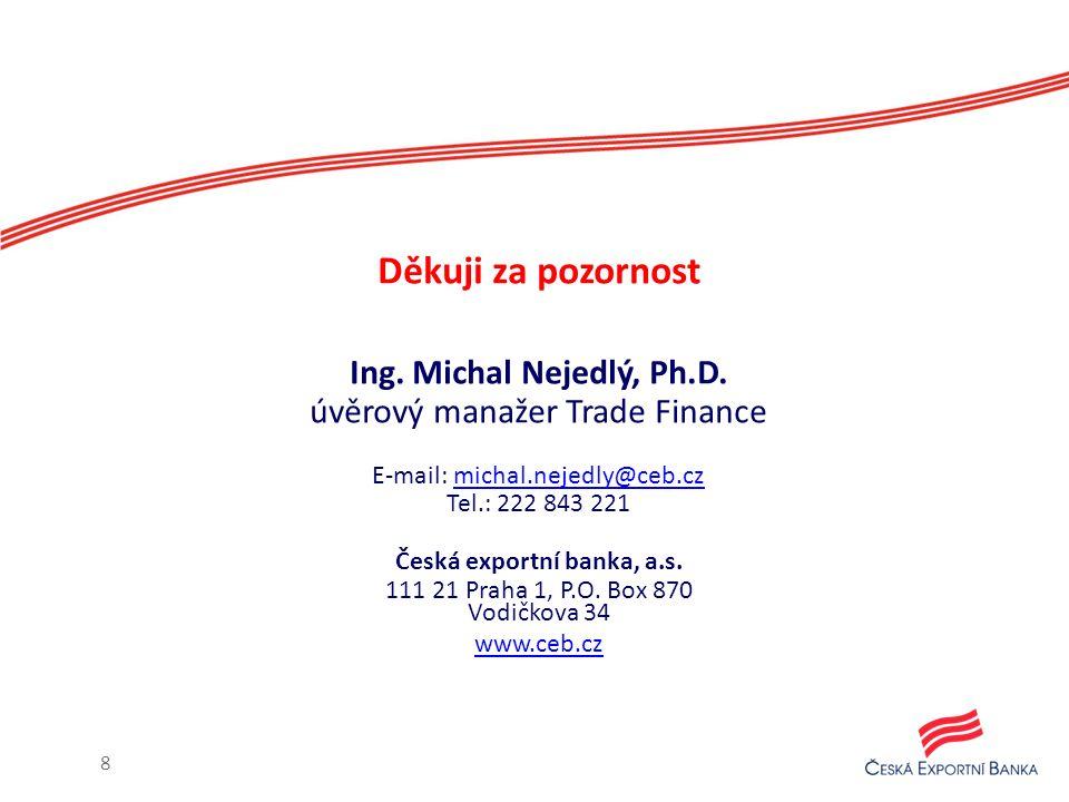 Děkuji za pozornost Ing. Michal Nejedlý, Ph.D. úvěrový manažer Trade Finance E-mail: michal.nejedly@ceb.czmichal.nejedly@ceb.cz Tel.: 222 843 221 Česk