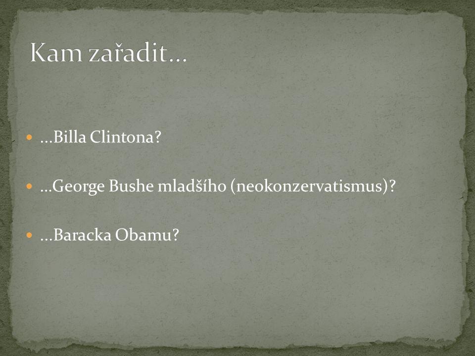 ...Billa Clintona …George Bushe mladšího (neokonzervatismus) ...Baracka Obamu