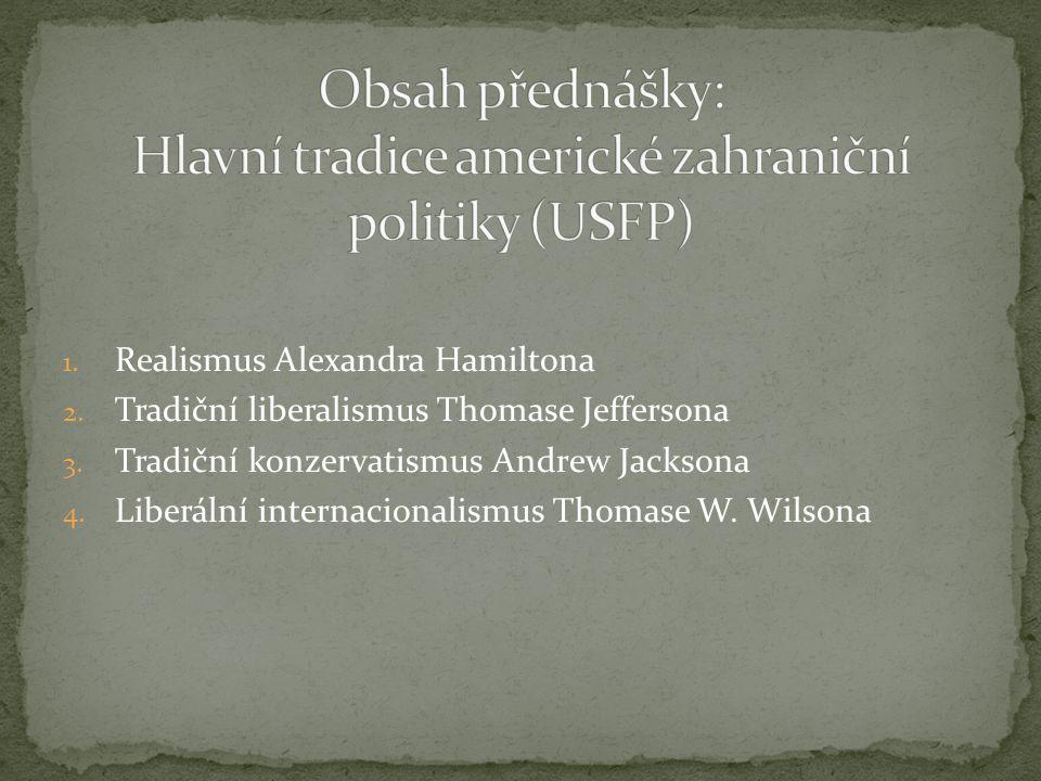 1. Realismus Alexandra Hamiltona 2. Tradiční liberalismus Thomase Jeffersona 3.