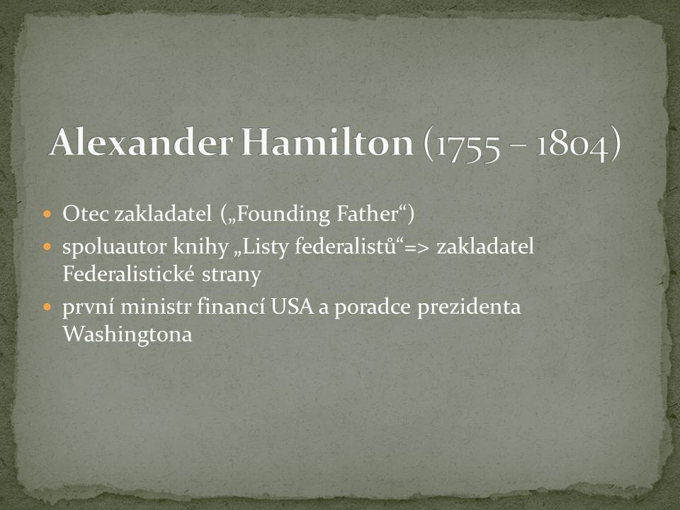"""Otec zakladatel (""""Founding Father ) spoluautor knihy """"Listy federalistů => zakladatel Federalistické strany první ministr financí USA a poradce prezidenta Washingtona"""
