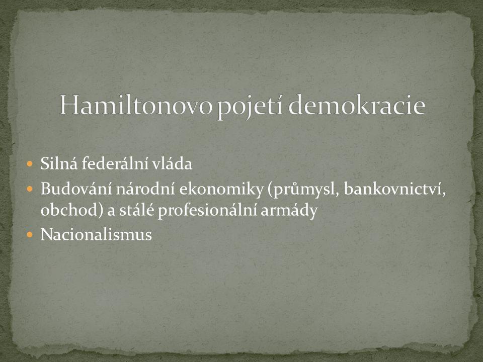 Silná federální vláda Budování národní ekonomiky (průmysl, bankovnictví, obchod) a stálé profesionální armády Nacionalismus