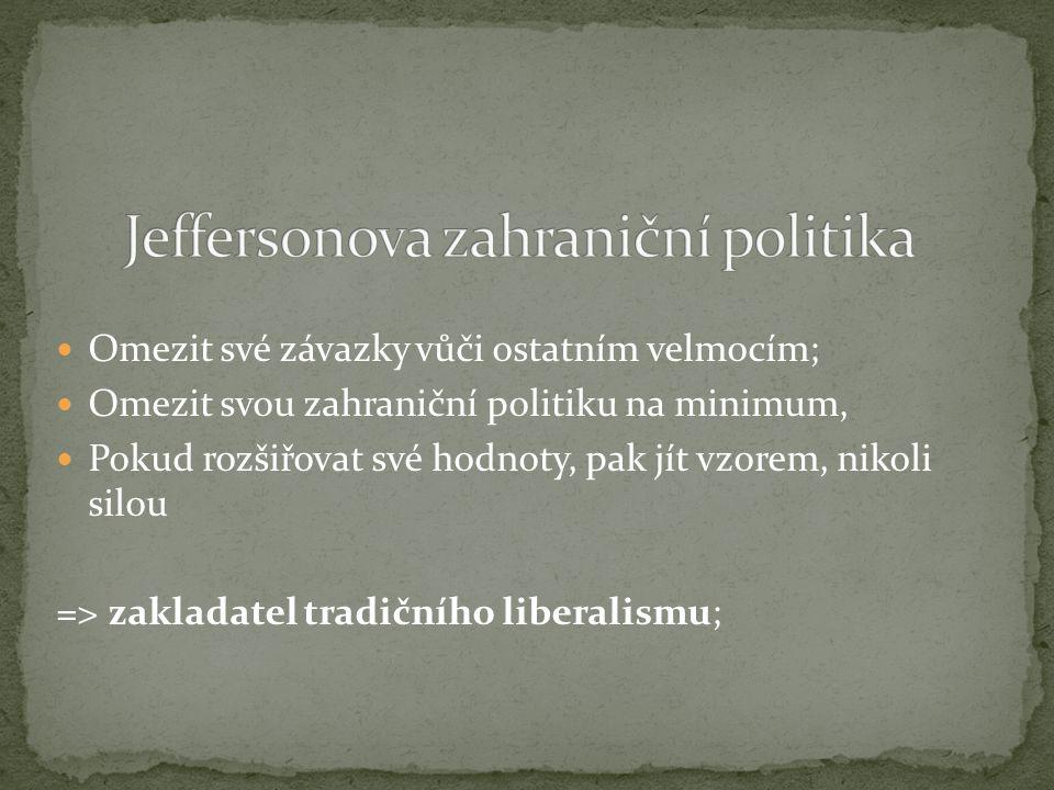 Omezit své závazky vůči ostatním velmocím; Omezit svou zahraniční politiku na minimum, Pokud rozšiřovat své hodnoty, pak jít vzorem, nikoli silou => zakladatel tradičního liberalismu;