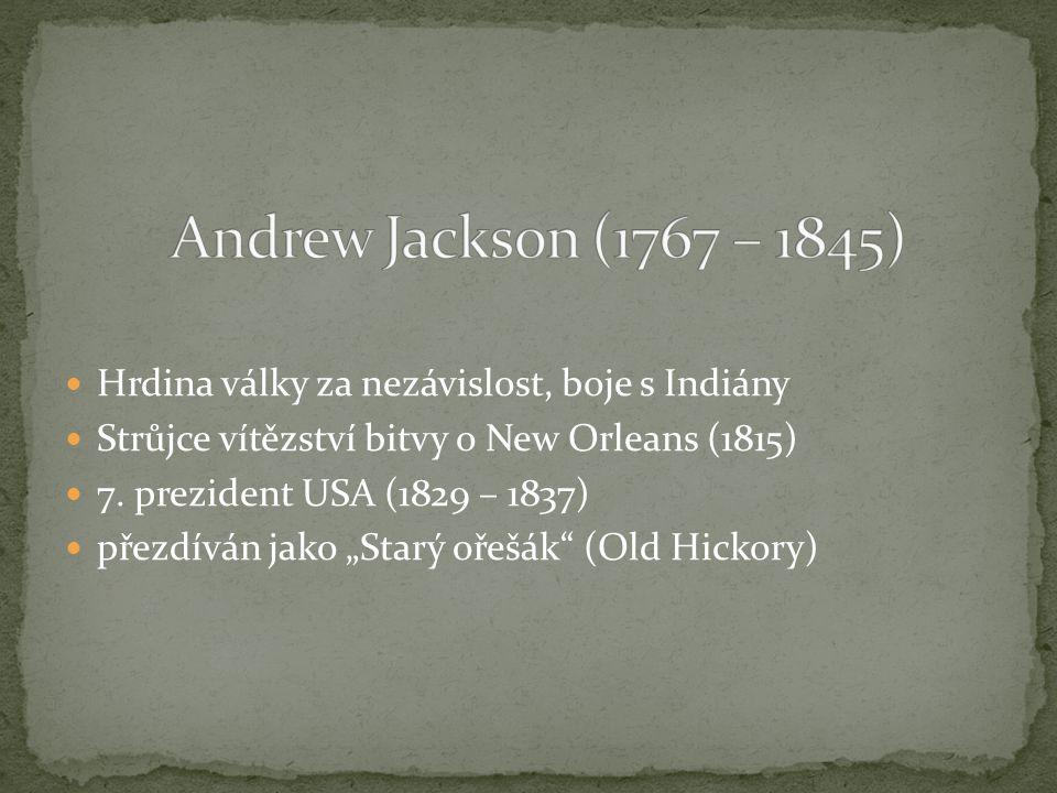 Hrdina války za nezávislost, boje s Indiány Strůjce vítězství bitvy o New Orleans (1815) 7.