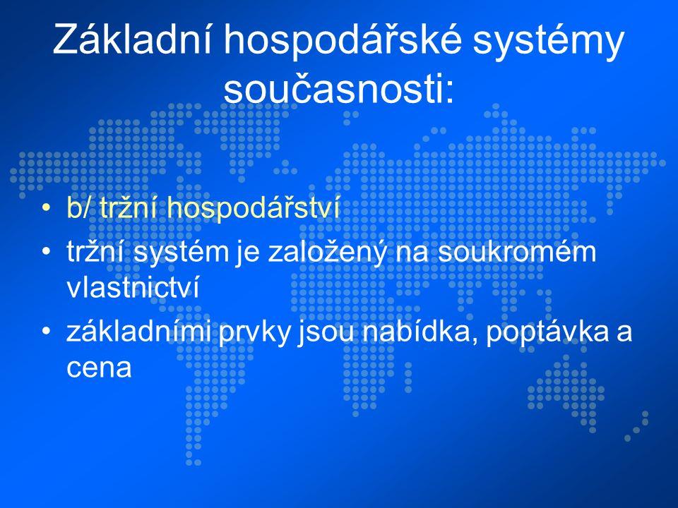Základní hospodářské systémy současnosti: c/ přechodné hospodářství přechod z centrálního řízení na systém tržní transformace ekonomiky (východní Evropa, bývalé státy SSSR, Čína aj.)