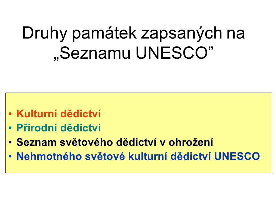 """Druhy památek zapsaných na """"Seznamu UNESCO Kulturní dědictví Přírodní dědictví Seznam světového dědictví v ohrožení Nehmotného světové kulturní dědictví UNESCO"""