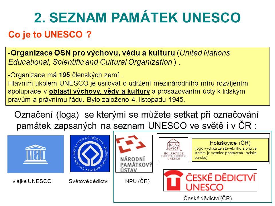 2. SEZNAM PAMÁTEK UNESCO -Organizace OSN pro výchovu, vědu a kulturu (United Nations Educational, Scientific and Cultural Organization ). -Organizace