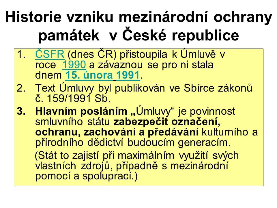 Historie vzniku mezinárodní ochrany památek v České republice 1.ČSFR (dnes ČR) přistoupila k Úmluvě v roce 1990 a závaznou se pro ni stala dnem 15.