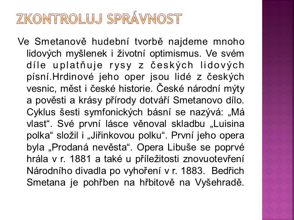 Ve Smetanově hudební tvorbě najdeme mnoho lidových myšlenek i životní optimismus.