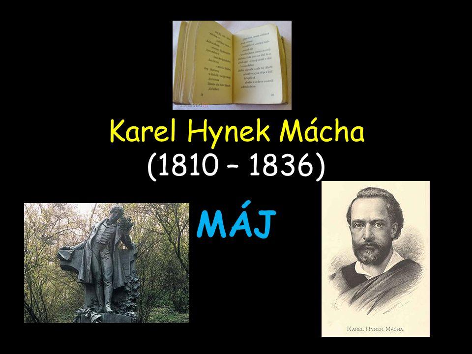 Karel Hynek Mácha (1810 – 1836) MÁJ