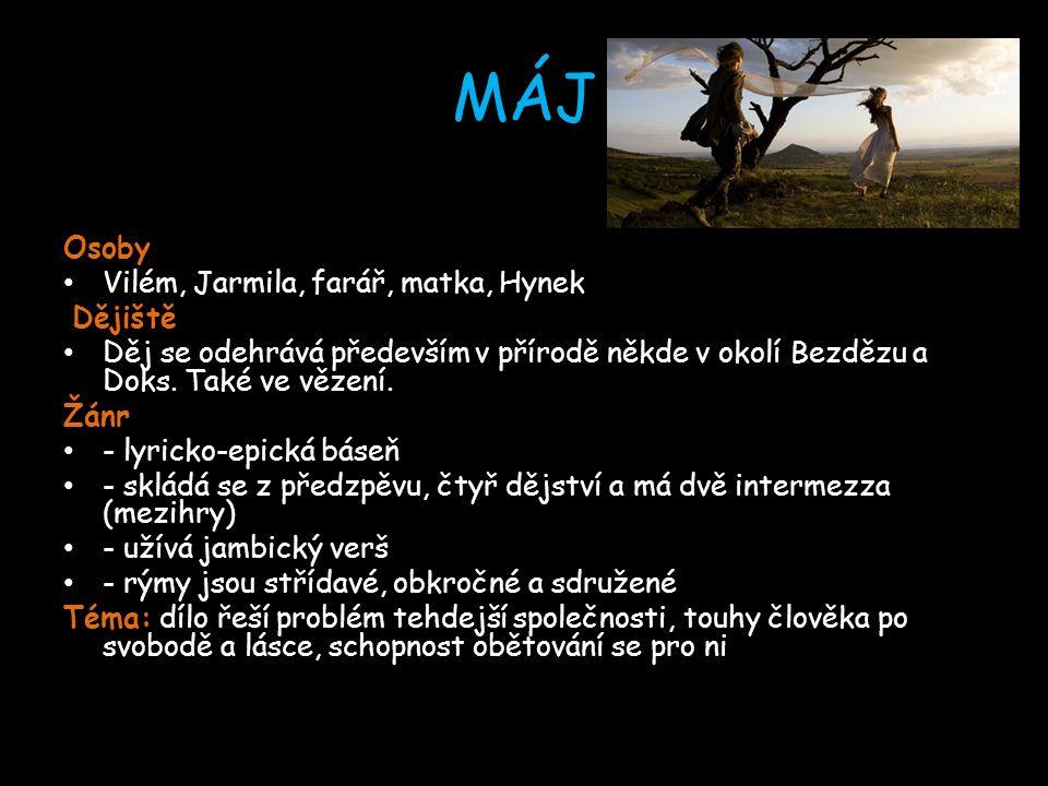 MÁJ Osoby Vilém, Jarmila, farář, matka, Hynek Dějiště Dějiště Děj se odehrává především v přírodě někde v okolí Bezdězu a Doks.
