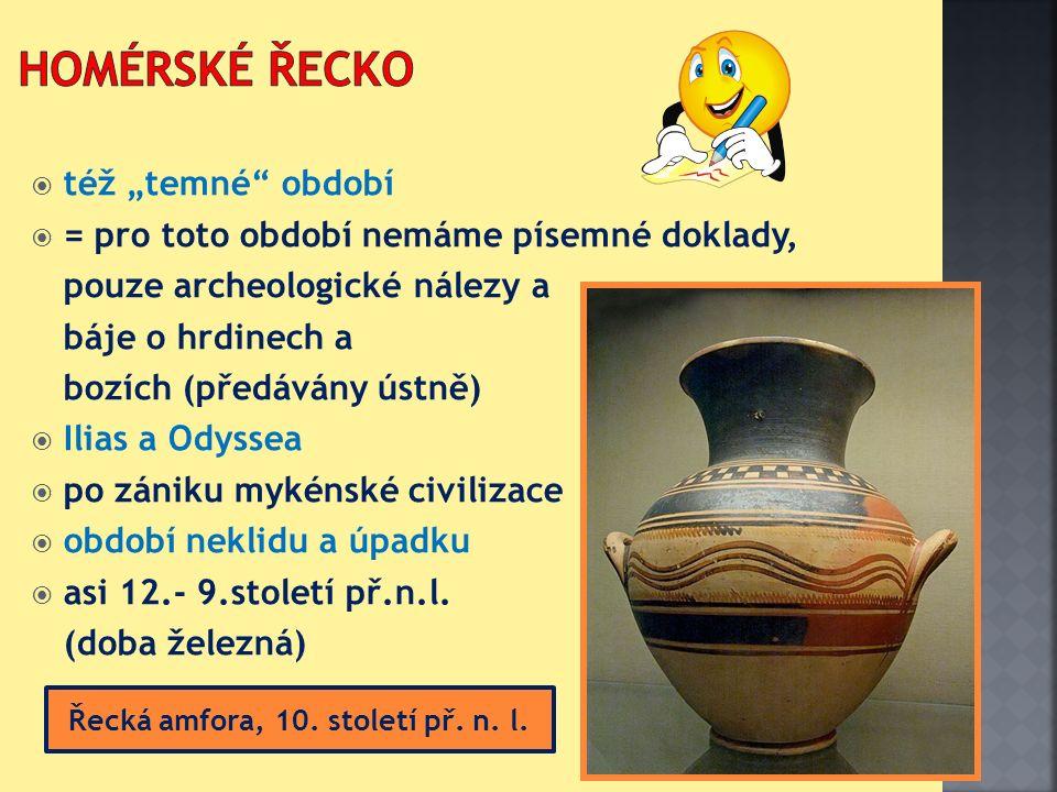 """ též """"temné období  = pro toto období nemáme písemné doklady, pouze archeologické nálezy a báje o hrdinech a bozích (předávány ústně)  Ilias a Odyssea  po zániku mykénské civilizace  období neklidu a úpadku  asi 12.- 9.století př.n.l."""