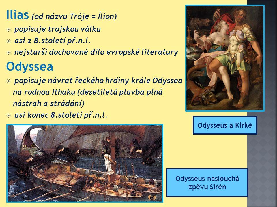 Ilias (od názvu Tróje = Ílion)  popisuje trojskou válku  asi z 8.století př.n.l.