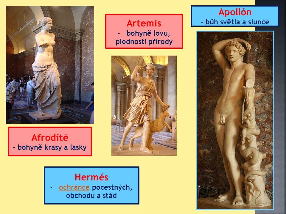 Afrodité - bohyně krásy a lásky Apollón - bůh světla a slunce Artemis -bohyně lovu, plodnosti přírody Hermés -ochránce pocestných,ochránce obchodu a stád