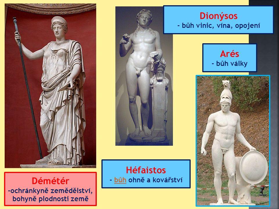 Démétér -ochránkyně zemědělství, bohyně plodnosti země Arés - bůh války Héfaistos - bůh ohně a kovářstvíbůh Dionýsos - bůh vinic, vína, opojení