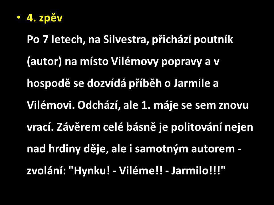4. zpěv Po 7 letech, na Silvestra, přichází poutník (autor) na místo Vilémovy popravy a v hospodě se dozvídá příběh o Jarmile a Vilémovi. Odchází, ale