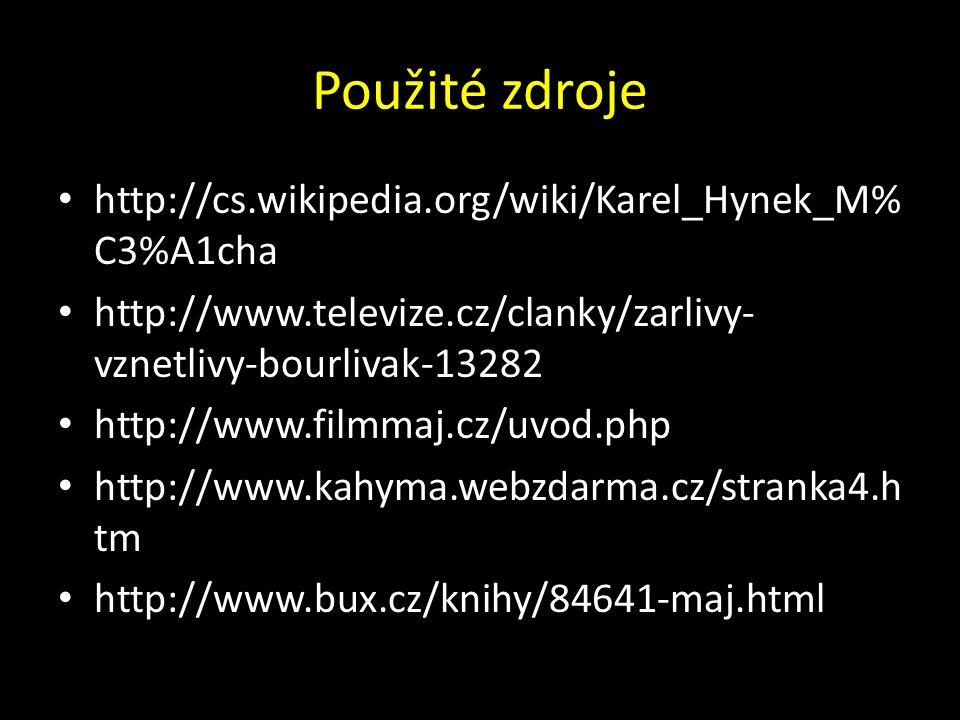 Použité zdroje http://cs.wikipedia.org/wiki/Karel_Hynek_M% C3%A1cha http://www.televize.cz/clanky/zarlivy- vznetlivy-bourlivak-13282 http://www.filmmaj.cz/uvod.php http://www.kahyma.webzdarma.cz/stranka4.h tm http://www.bux.cz/knihy/84641-maj.html