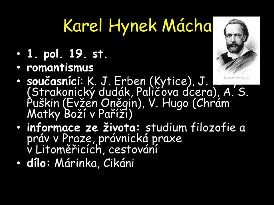 Karel Hynek Mácha 1. pol. 19. st. 1. pol. 19. st. romantismus romantismus současníci: K. J. Erben (Kytice), J. K. Tyl (Strakonický dudák, Paličova dce