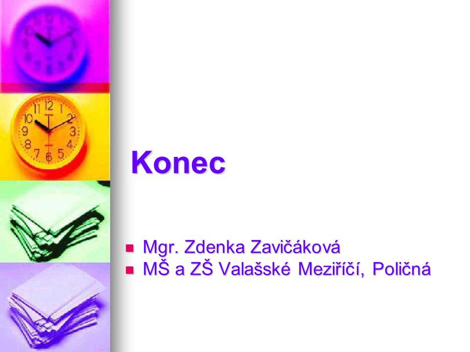 Konec Mgr. Zdenka Zavičáková Mgr.