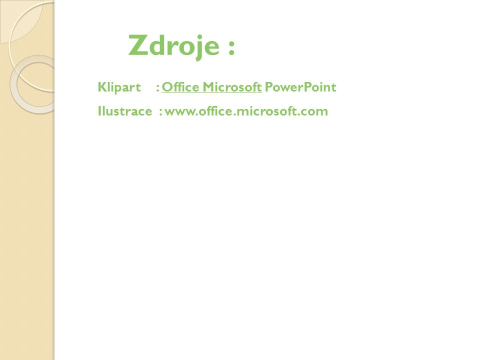 Zdroje : Klipart : Office Microsoft PowerPointffice Microsoft Ilustrace : www.office.microsoft.com