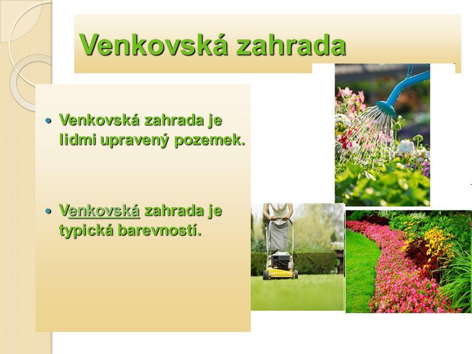 Venkovská zahrada Venkovská zahrada je lidmi upravený pozemek.