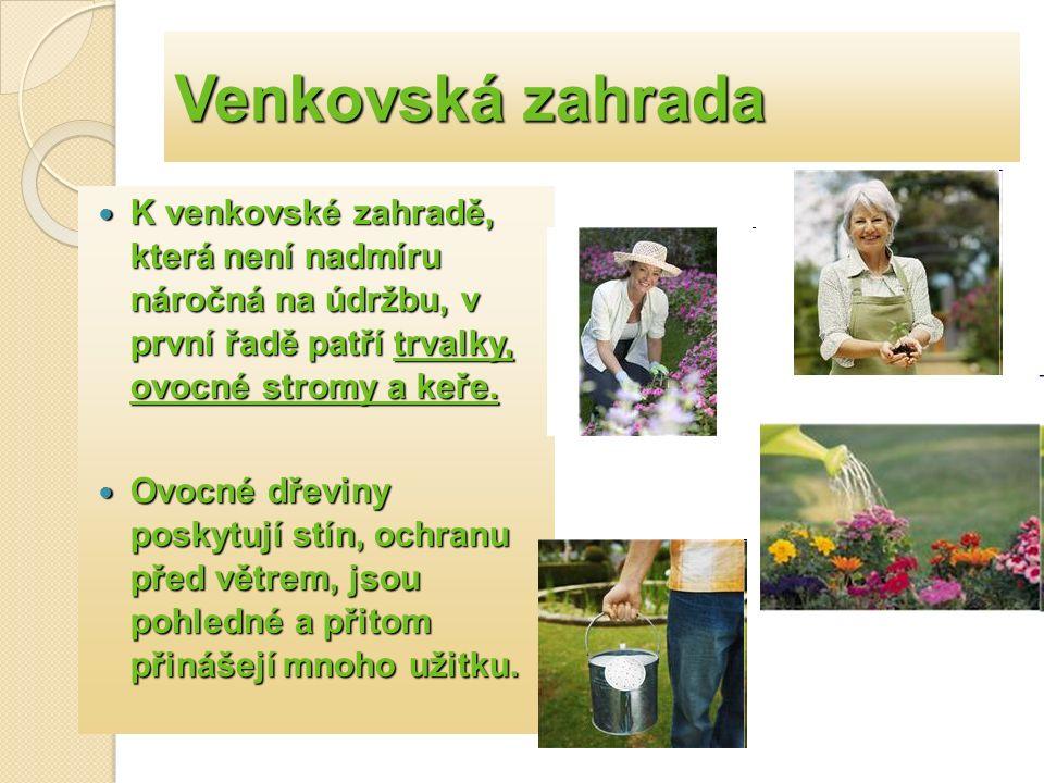 Venkovská zahrada K venkovské zahradě, která není nadmíru náročná na údržbu, v první řadě patří trvalky, ovocné stromy a keře.