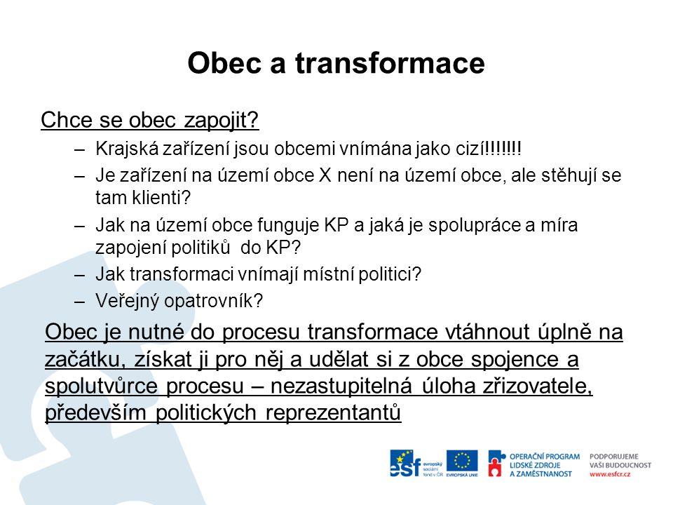 Obec a transformace Chce se obec zapojit. –Krajská zařízení jsou obcemi vnímána jako cizí!!!!!!.