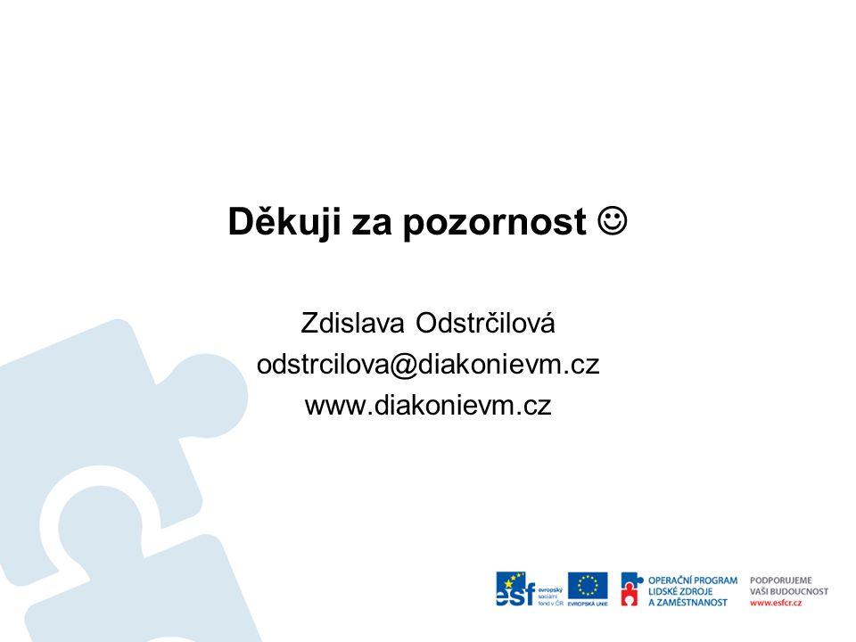 Děkuji za pozornost Zdislava Odstrčilová odstrcilova@diakonievm.cz www.diakonievm.cz