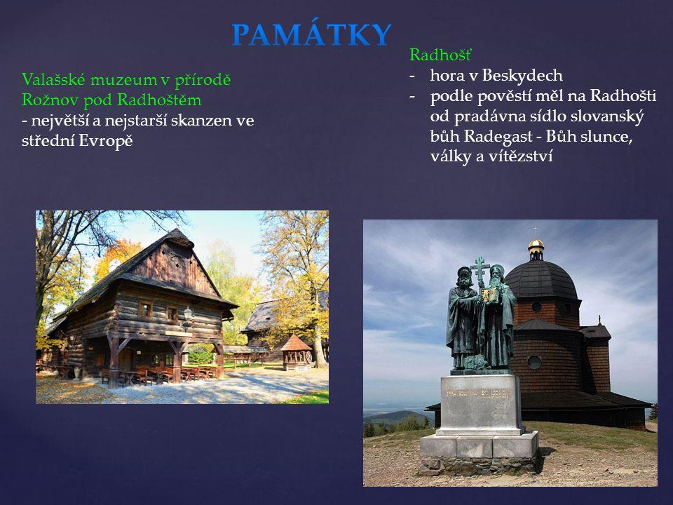 Valašské muzeum v přírodě Rožnov pod Radhoštěm - největší a nejstarší skanzen ve střední Evropě Radhošť -hora v Beskydech -podle pověstí měl na Radhoš