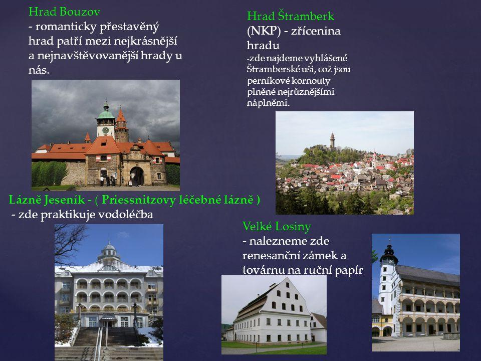 Hrad Bouzov - romanticky přestavěný hrad patří mezi nejkrásnější a nejnavštěvovanější hrady u nás. Hrad Štramberk (NKP) - zřícenina hradu - zde najdem