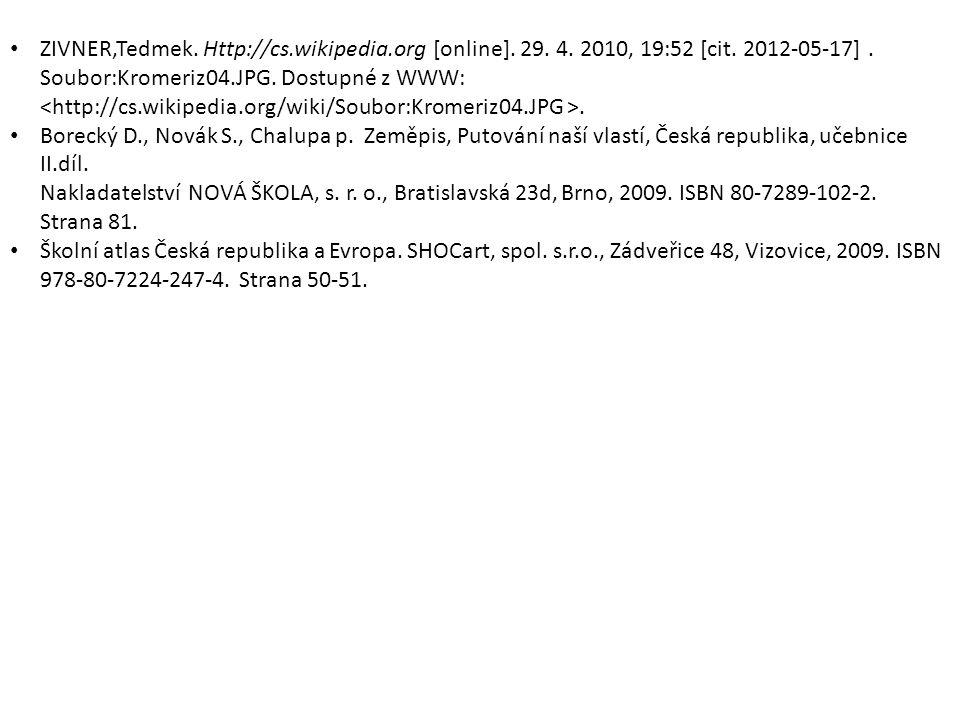 ZIVNER,Tedmek. Http://cs.wikipedia.org [online]. 29. 4. 2010, 19:52 [cit. 2012-05-17]. Soubor:Kromeriz04.JPG. Dostupné z WWW:. Borecký D., Novák S., C