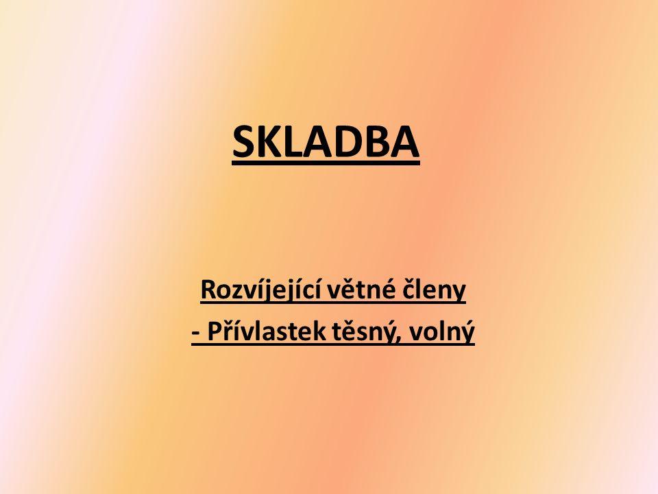SKLADBA Rozvíjející větné členy - Přívlastek těsný, volný