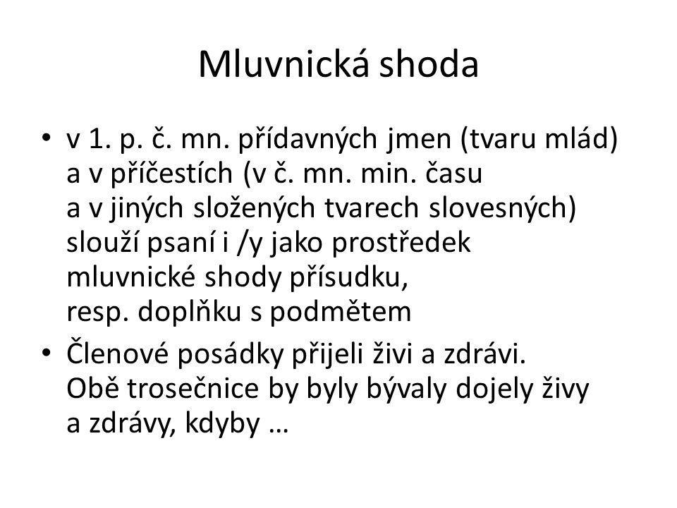 Mluvnická shoda v 1. p. č. mn. přídavných jmen (tvaru mlád) a v příčestích (v č. mn. min. času a v jiných složených tvarech slovesných) slouží psaní i
