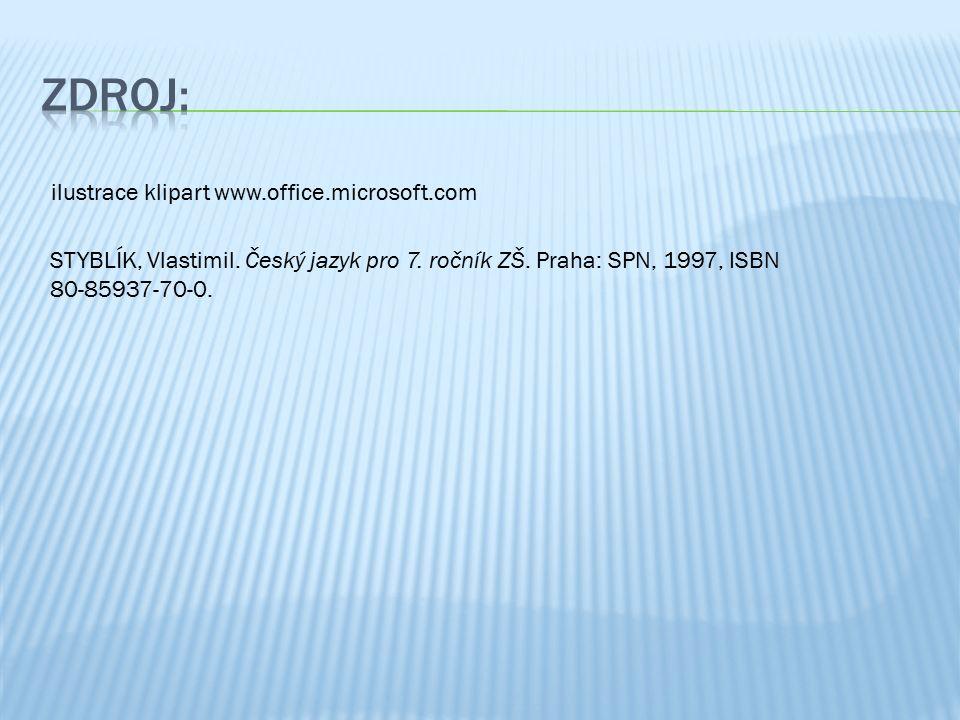 ilustrace klipart www.office.microsoft.com STYBLÍK, Vlastimil. Český jazyk pro 7. ročník ZŠ. Praha: SPN, 1997, ISBN 80-85937-70-0.