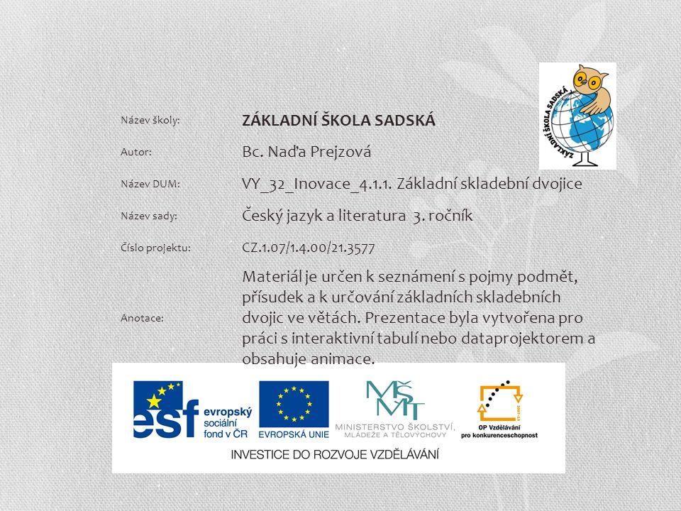 Název školy: ZÁKLADNÍ ŠKOLA SADSKÁ Autor: Bc. Naďa Prejzová Název DUM: VY_32_Inovace_4.1.1.