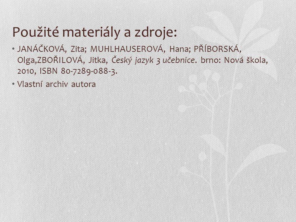 Použité materiály a zdroje: JANÁČKOVÁ, Zita; MUHLHAUSEROVÁ, Hana; PŘÍBORSKÁ, Olga,ZBOŘILOVÁ, Jitka, Český jazyk 3 učebnice.