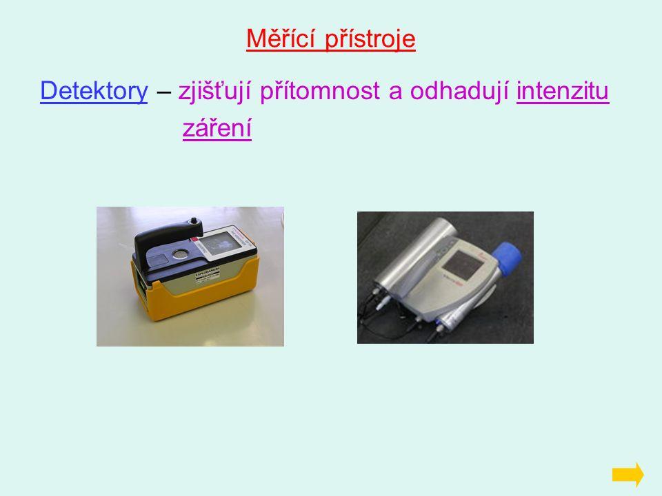 Měřící přístroje Detektory – zjišťují přítomnost a odhadují intenzitu záření