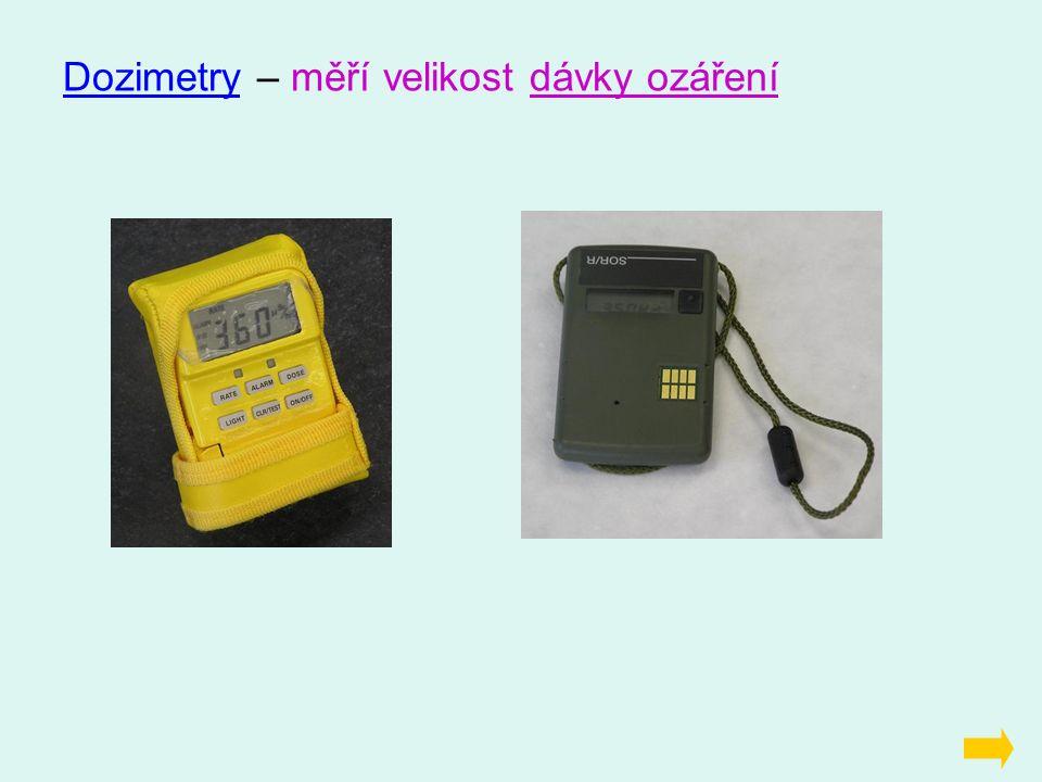 Dozimetry – měří velikost dávky ozáření